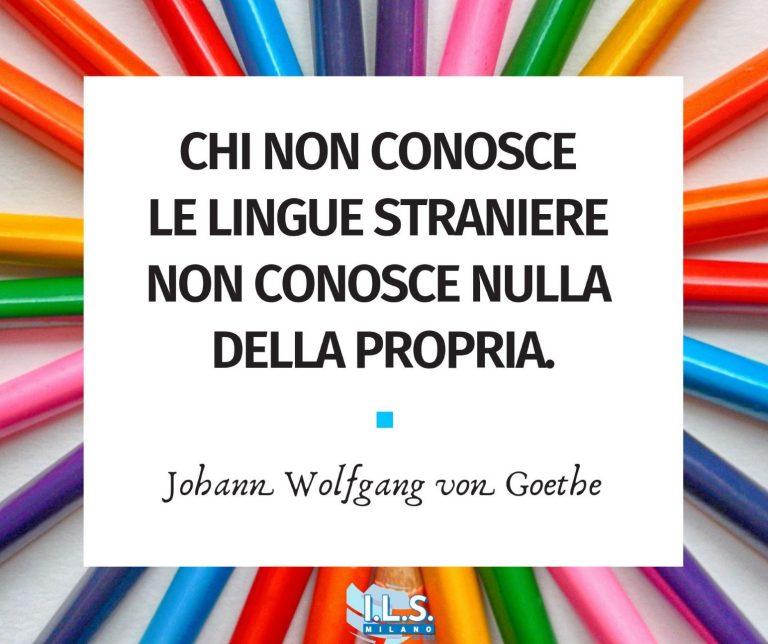 Chi non conosce le lingue straniere non conosce nulla della propria ils milano international language school corso di inglese milano corso online imparare una lingua straniera