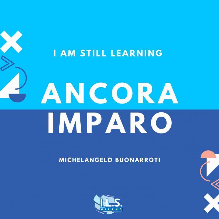 i am still learning ancora imparo michelangelo ils milano italy learn italian motivation for language learning