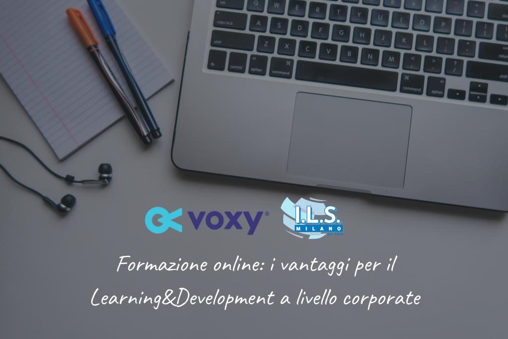 Formazione online: i vantaggi per il Learning&Development a livello corporate Voxy ILS Milano corso inglese online e-learning
